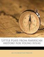 Little Plays from American History for Young Folks af Alice Johnstone Walker