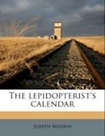 The Lepidopterist's Calendar af Joseph Merrin