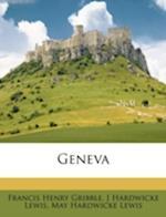 Geneva af Francis Henry Gribble, May Hardwicke Lewis, J. Hardwicke Lewis