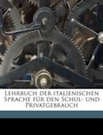 Lehrbuch Der Italienischen Sprache Fur Den Schul- Und Privatgebrauch af Johann Lardelli