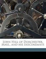 John Hill of Dorchester, Mass., and His Descendants af J. Gardner Bartlett, Joseph Gardner Bartlett