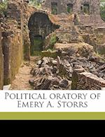 Political Oratory of Emery A. Storrs af Isaac E. Adams, Emery Alexander Storrs