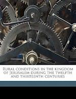 Rural Conditions in the Kingdom of Jerusalem During the Twelfth and Thirteenth Centuries af Helen Gertrude Preston