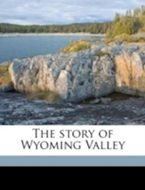 Bog, paperback The Story of Wyoming Valley af Samuel Robert Smith
