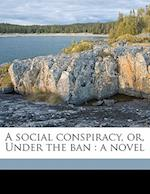 A Social Conspiracy, Or, Under the Ban af Veen Iogo