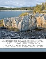 Sketches of Brazil [Microform]; Including New Views on Tropical and European Fever af Robert Dundas