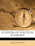 A System of Political Economy af Arthur M. Smith