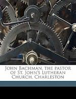John Bachman, the Pastor of St. John's Lutheran Church, Charleston af John James Audubon, C. L. Bachman, John Bachman Haskell
