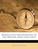 Medals and Decorations of the British Army and Navy Volume 1 af John Horsley Mayo