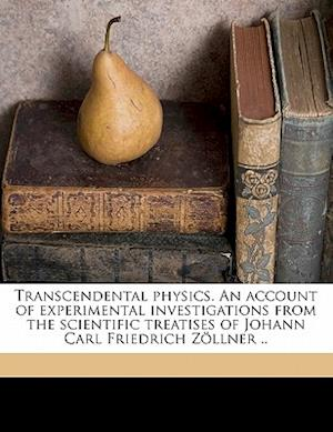 Bog, paperback Transcendental Physics. an Account of Experimental Investigations from the Scientific Treatises of Johann Carl Friedrich Zollner .. af Charles Carleton Massey, Johann Karl Friedrich Zollner