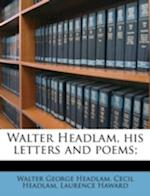 Walter Headlam, His Letters and Poems; af Cecil Headlam, Laurence Haward, Walter George Headlam