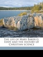 The Life of Mary Baker G. Eddy and the History of Christian Science af Georgine Milmine