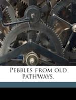 Pebbles from Old Pathways. af Minnie Ward Patterson