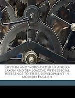 Rhythm and Word-Order in Anglo-Saxon and Semi-Saxon, with Special Reference to Their Development in Modern English af August Dahlstedt