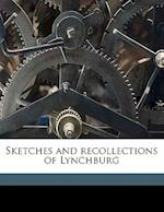 Sketches and Recollections of Lynchburg af Louise A. Blunt, Margaret Anthony Cabell, William Frederic Holcombe