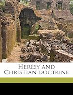 Heresy and Christian Doctrine af Edmond De Pressense, Annie Harwood Holmden