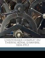 L'Historique Complet Du Theatre Royal D'Anvers, 1834-1913 af Arthur Gersdorff