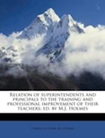 Relation of Superintendents and Principals to the Training and Professional Improvement of Their Teachers; Ed. by M.J. Holmes af M. J. Holmes, Charles D. Lowry