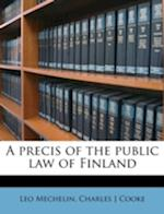 A Precis of the Public Law of Finland af Charles J. Cooke, Leo Mechelin