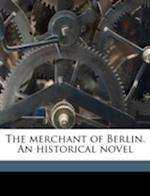 The Merchant of Berlin. an Historical Novel af Amory Coffin, L. 1814 Muhlbach, Luise M. Hlbach