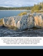 A Treatise on the Supreme Court of Judicature ACT (Ireland) 1877, with Schedule of Rules, Orders of Court, and Forms of Procedure, Table of Fees, &C., af William Dwyer Ferguson