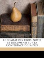 Le Combat Des Trois, Notes Et Documents Sur La Conference de La Paix af Pseud Mermeix