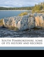 South Pembrokeshire, Some of Its History and Records af Mary Beatrice Mirehouse