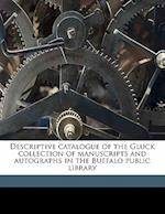 Descriptive Catalogue of the Gluck Collection of Manuscripts and Autographs in the Buffalo Public Library af James Fraser Gluck, Theresa West Elmendorf