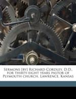 Sermons [By] Richard Cordley, D.D., for Thirty-Eight Years Pastor of Plymouth Church, Lawrence, Kansas af Richard Cordley