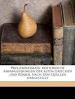 Progymnasmata; Rhetorische Anfangsubungen Der Alten Griechen Und Romer, Nach Den Quellen Dargestellt af Julius Penndorf