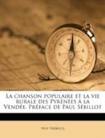 La Chanson Populaire Et La Vie Rurale Des Pyrenees a la Vendee. Preface de Paul Sebillot Volume 2 af Sylv Trebucq