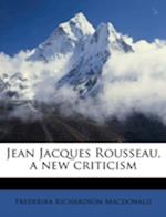 Jean Jacques Rousseau, a New Criticism af Frederika Richardson MacDonald