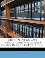 Original Poems, and Translations; Particularly Ambra. Tr. Lorenzolde Medici af Susannah Watts