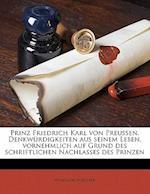 Prinz Friedrich Karl Von Preussen. Denkwurdigkeiten Aus Seinem Leben, Vornehmlich Auf Grund Des Schriftlichen Nachlasses Des Prinzen af Wolfgang Foerster