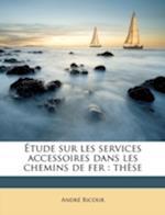 Etude Sur Les Services Accessoires Dans Les Chemins de Fer af Andr Ricour, Andre Ricour