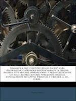Gramatica Que Contiene Reglas Faciles Para Pronunciar, y Aprender Metodicamente La Lengua Inglesa; Con Muchas Obervaciones, y Notas Criticas de Los Ma af Thomas Connelly