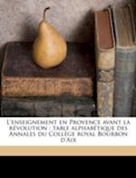 L'Enseignement En Provence Avant La Revolution af Edouard Mechin