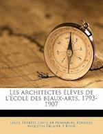 Les Architectes Eleves de L'Ecole Des Beaux-Arts, 1793-1907 af Edmond Augustin Delaire, F. Roux, Louis Therese David De Penanrun