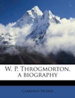 W. P. Throgmorton, a Biography af Clarence Hodge