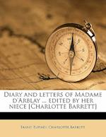 Diary and Letters of Madame D'Arblay ... Edited by Her Niece [Charlotte Barrett] Volume 1
