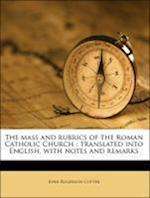 The Mass and Rubrics of the Roman Catholic Church af John Rogerson Cotter