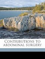 Contributions to Abdominal Surgery af Harold Leslie Barnard