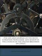 The Life and Journal of the REV'd Christian Newcomer, Late Bishop of the Church of the United Brethren in Christ af John Hildt, Christian Newcomer