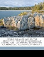 Measuring Made Easy, Or, the Description and Use of Coggeshall's Sliding Rule af John Good