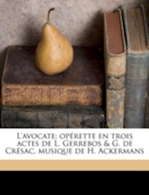 Bog, paperback L'Avocate; Operette En Trois Actes de L. Gerrebos & G. de Cresac, Musique de H. Ackermans af Gaby De Cresac, Laurent Gerrebos, Gaby De Cr Sac