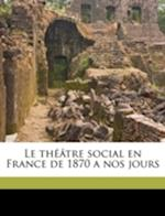 Le Theatre Social En France de 1870 a Nos Jours Volume 4 af Armand Kahn