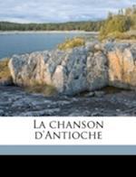 La Chanson D'Antioche Volume 2 af Richard Le Pelerin, Alexis Paulin Paris, Graindor De Douai
