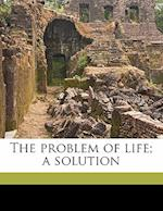 The Problem of Life; A Solution af Fitz Gerald Broad