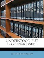 Understood But Not Expressed af Joseph Edmondson