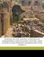 Slavery in the South; A Review of Hammond's and Fuller's Letters, and Chancellor Harper's Memoir on That Subject af Wayne Gridley, William J. 1788 Grayson